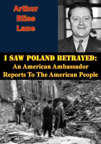 I Saw Poland Betrayed: An American Ambassador Reports To The American People ebook by Arthur Bliss Lane