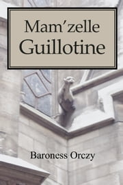 Mam'zelle Guillotine ebook by Orczy, Baroness Emmuska