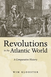 Revolutions in the Atlantic World - A Comparative History ebook by Wim Klooster