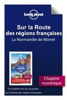 Sur la route des régions de France - La Normandie de Monet ebook by LONELY PLANET FR