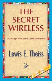 The Secret Wireless ebook by Theiss, Lewis E.