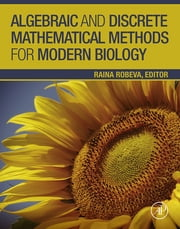 Algebraic and Discrete Mathematical Methods for Modern Biology ebook by Raina Robeva