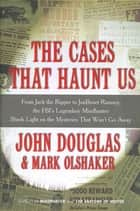 The Cases That Haunt Us ebook by Mark Olshaker,John E. Douglas