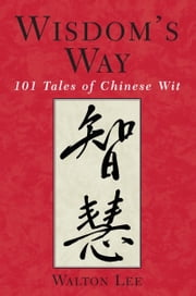 Wisdom's Way: 101 tales of Chinese Wit ebook by Walton Lee