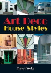 Art Deco House Styles ebook by Yorke, Trevor