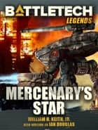 BattleTech Legends: Mercenary's Star ebook by William H. Keith, Jr.