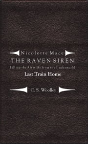 Nicolette Mace: the Raven Siren - Filling the Afterlife from the Underworld: Last Train Home ebook by C. S. Woolley