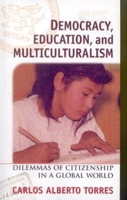 Democracy, Education, and Multiculturalism - Dilemmas of Citizenship in a Global World ebook by Carlos Alberto Torres
