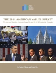 The 2011 American Values Survey: The Mormon Question, Economic Inequality, and the 2012 Presidential Campaign