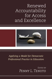 Renewed Accountability for Access and Excellence - Applying a Model for Democratic Professional Practice in Education ebook by Penny L. Tenuto,Scott C. Bauer,Catherine A. Bornhorst,S. David Brazer,Jean L. Cate,Diane L. Duffin,Viola E. Florez,Marilyn A. Friga,Nancy P. Gallavan,Mary E. Gardiner,Chetanath Gautam,Rochelle Hunt Krueger,Tamara Newport Love,Charles L. Lowery,Leisa A. Martin,Chance D. Mays,Susan E. McLaughlin-Jones,Shirley Mthethwa-Sommers,Elizabeth Murakami,Cynthia Paes de Carvalho,Dennis Potthoff,Ana Cristina Prado de Oliveira,Karen A. Rowe,Katheryn E. Shannon,Robert G. Smith,Penny L. Tenuto,Cheryl Franklin Torrez,Elizabeth A. Urban,Michelle Van Lare,Anthony Walker,Julie K. Yamamoto,Jiyoon Yoon,Jane Ziebarth-Bovill