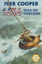 1636: Seas of Fortune ebook by Iver Cooper