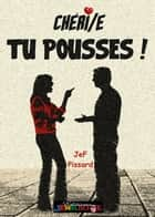 Chéri/e Tu pousses ! ebook by JeF Pissard