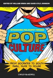 Introducing Philosophy Through Pop Culture - From Socrates to South Park, Hume to House ebook by William Irwin,David Kyle Johnson