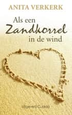 Als een zandkorrel in de wind ebook by Anita Verkerk