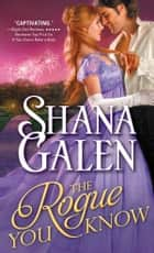 The Rogue You Know ebook by Shana Galen