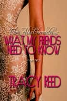 What My Friends Need To Know ebook by Tracy Reed