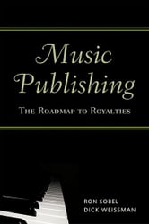 Music Publishing - The Roadmap to Royalties ebook by Ron Sobel,Dick Weissman