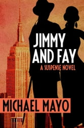 Jimmy and Fay - A Suspense Novel ebook by Michael Mayo