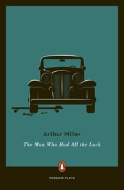 The Man Who Had All the Luck ebook by Arthur Miller