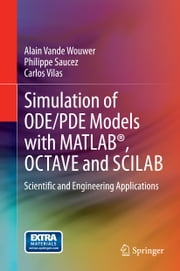 Simulation of ODE/PDE Models with MATLAB®, OCTAVE and SCILAB - Scientific and Engineering Applications ebook by Alain Vande Wouwer,Philippe Saucez,Carlos Vilas Fernández