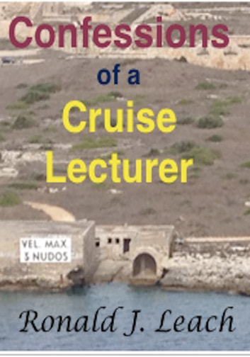 Confessions of a Cruise Lecturer ebook by Ronald J. Leach