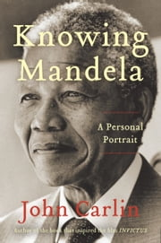 Knowing Mandela - A Personal Portrait ebook by John Carlin