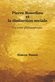 Pierre Bourdieu et la distinction sociale - Un essai philosophique ebook by Simon Susen