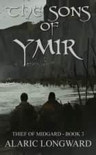 The Sons of Ymir - The Thief of Midgard, #3 ebook by Alaric Longward