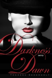 Darkness into Dawn - The Unraveled Trilogy, #2 ebook by Theresa Sederholt