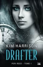 Drafter - Peri Reed, T1 ebook by Kim Harrison