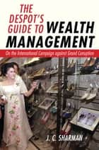 The Despot's Guide to Wealth Management - On the International Campaign against Grand Corruption ebook by J.C. Sharman