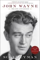 John Wayne: The Life and Legend ebook by Scott Eyman