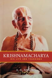 Krishnamacharya: His Life and Teachings ebook by A. G. Mohan,Ganesh Mohan