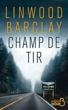 Champ de tir ebook by Linwood BARCLAY, Renaud MORIN