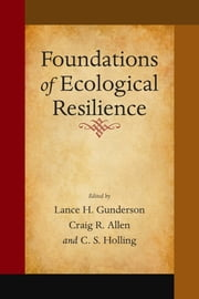 Foundations of Ecological Resilience ebook by Lance H. Gunderson,Lance H. Gunderson,Craig Reece Allen,C. S. Holling