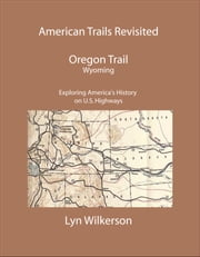 American Trails Revisited-The Oregon Trail in Wyoming ebook by Lyn Wilkerson