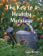 The Key to a Healthy Marriage ebook by Susan Rattan