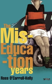 Ross O'Carroll-Kelly, The Miseducation Years ebook by Paul Howard,Alan Clarke