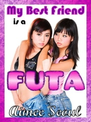 My Best Friend is a Futa ebook by Aimee Seoul