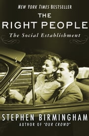 The Right People - The Social Establishment in America ebook by Stephen Birmingham