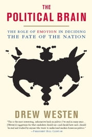 The Political Brain - The Role of Emotion in Deciding the Fate of the Nation ebook by Drew Westen