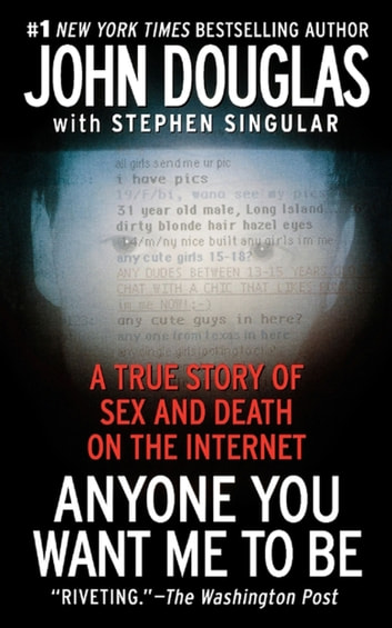 Anyone You Want Me To Be - A Shocking True Story of Sex and Death on the Internet ebook by Stephen Singular,John Douglas