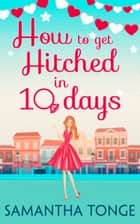 How to Get Hitched in Ten Days: A Novella ebook by Samantha Tonge