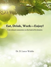 Eat, Drink, Work—Enjoy! ebook by Dr. D. Lance Waldie
