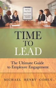 Time to Lead - The Ultimate Guide to Employee Engagement ebook by Michael Cohen