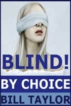 Blind!: By Choice ebook by Bill Taylor