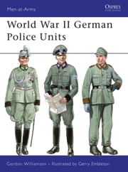 World War II German Police Units ebook by Gordon Williamson,Gerry Embleton