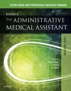 Study Guide for Kinn's The Administrative Medical Assistant ebook by Deborah B. Proctor,Brigitte Niedzwiecki,Julie Pepper,Payel Madero