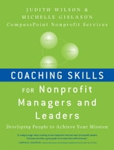 Coaching Skills for Nonprofit Managers and Leaders - Developing People to Achieve Your Mission ebook by Judith Wilson,Michelle Gislason