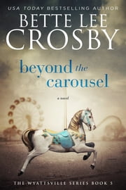 Beyond the Carousel - A Family Saga ebook by Bette Lee Crosby